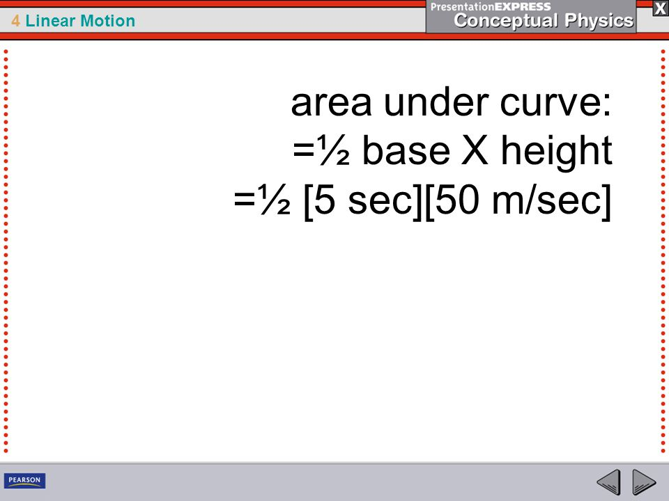 area under curve: =½ base X height =½ [5 sec][50 m/sec]